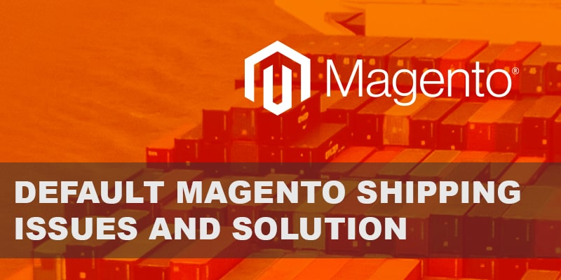 Default Magento Shipping Issues and Solution - Nevina Infotech