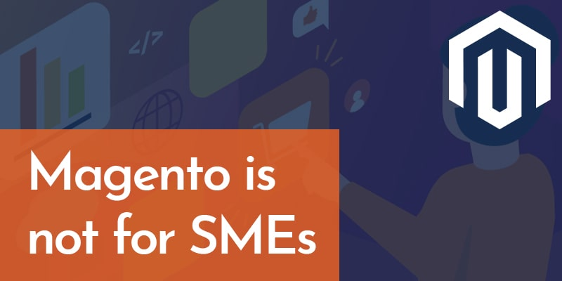 Magento is not for SMEs - Nevina Infotech
