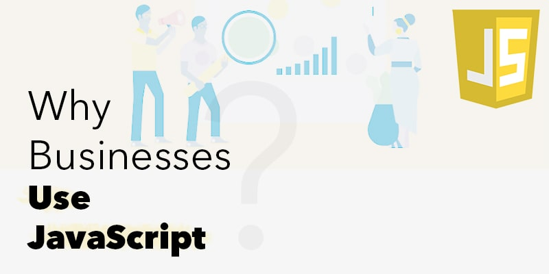 Why-Should-Businesses-Use-JavaScript | Nevina Infotech